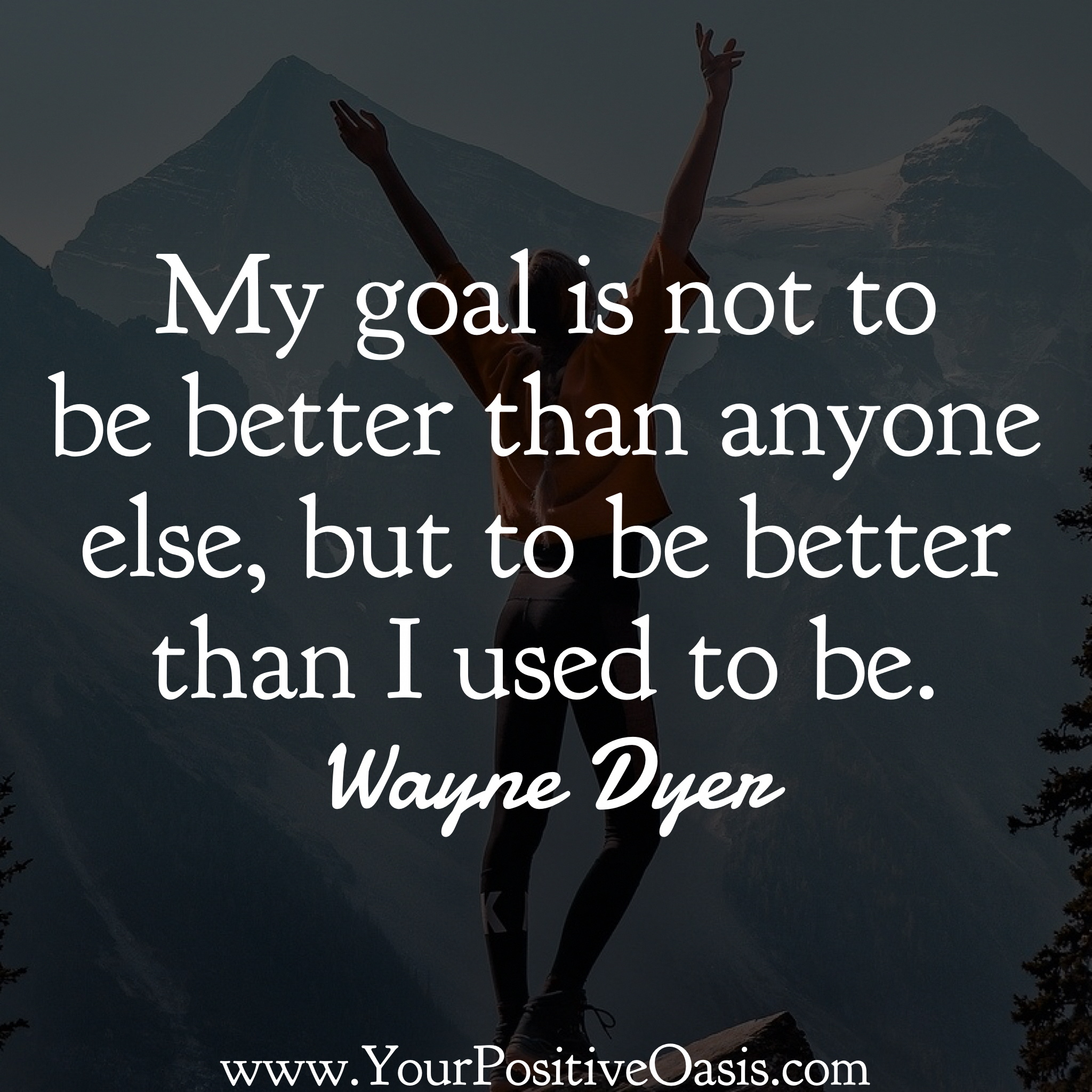 My goal is not to be better that anyone else, but to be better than used to be. Wayne Dyer #quotes #waynedyerquotes
