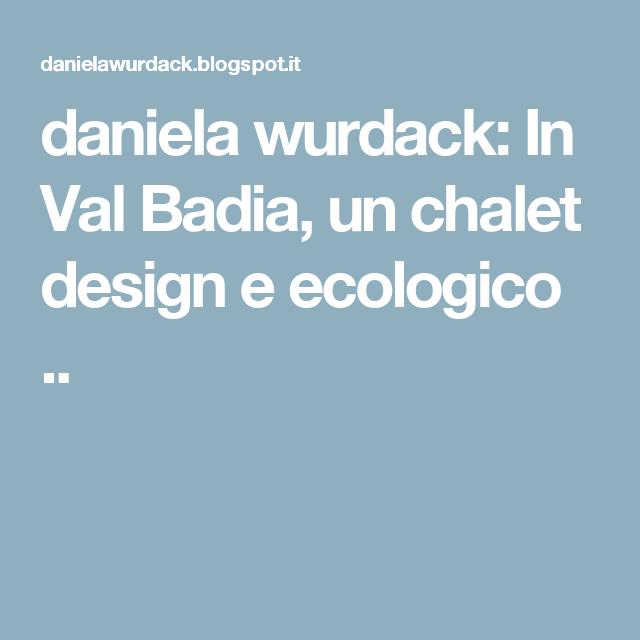 daniela wurdack: In Val Badia, un chalet design e ecologico ..