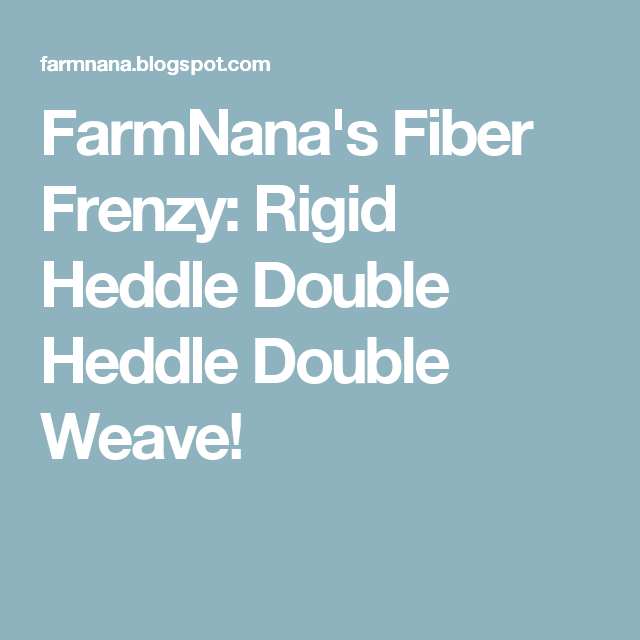 FarmNana's Fiber Frenzy: Rigid Heddle Double Heddle Double Weave!