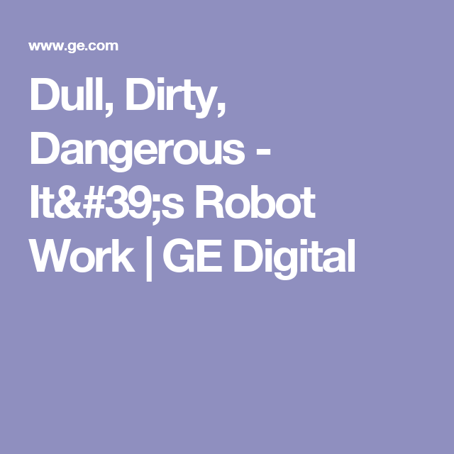Dull, Dirty, Dangerous - It's Robot Work | GE Digital