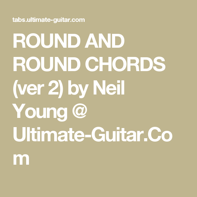 ROUND AND ROUND CHORDS (ver 2) by Neil Young @ Ultimate-Guitar.Com ...