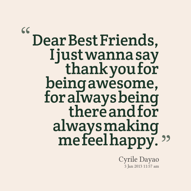 dear best friends i just wanna say thank you for being