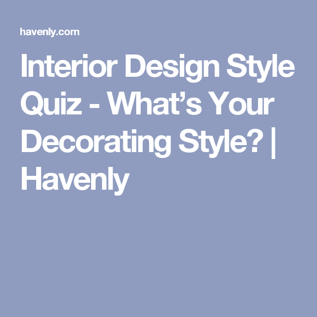 Want to know what is my decorating style take havenlys interior design decorating quiz to find your design style so you can start decorating your
