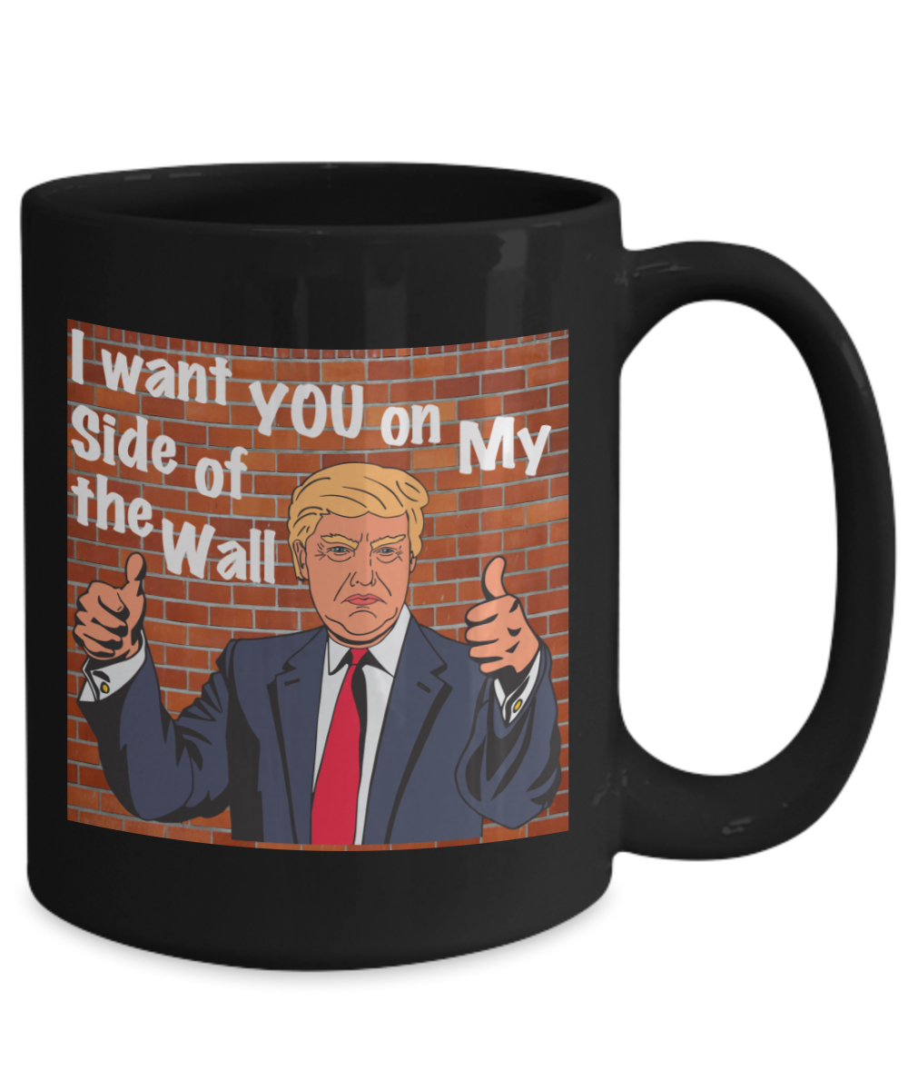 Trump I Want You On My Side Of The Wall Mug Mugs Gifts In A