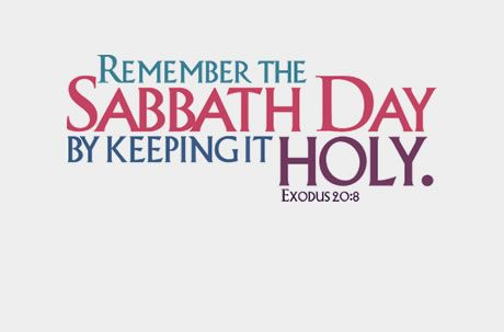Remember the sabbath day, to keep it holy