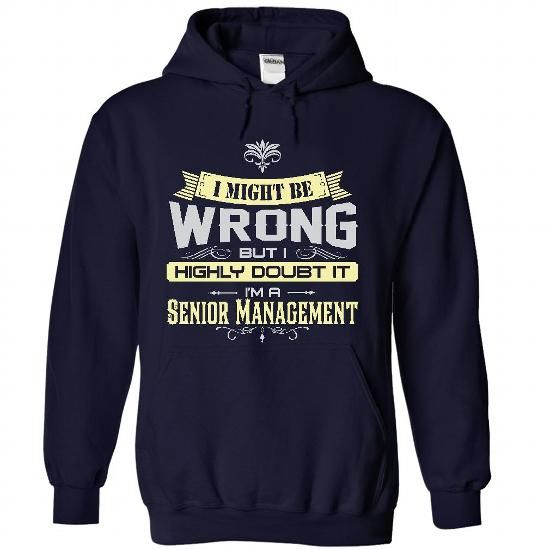 I MIGHT BE WRONG I AM A Senior Management - Limited Edition T-Shirt Hoodie Sweatshirts uao. Check price ==► http://graphictshirts.xyz/?p=58101