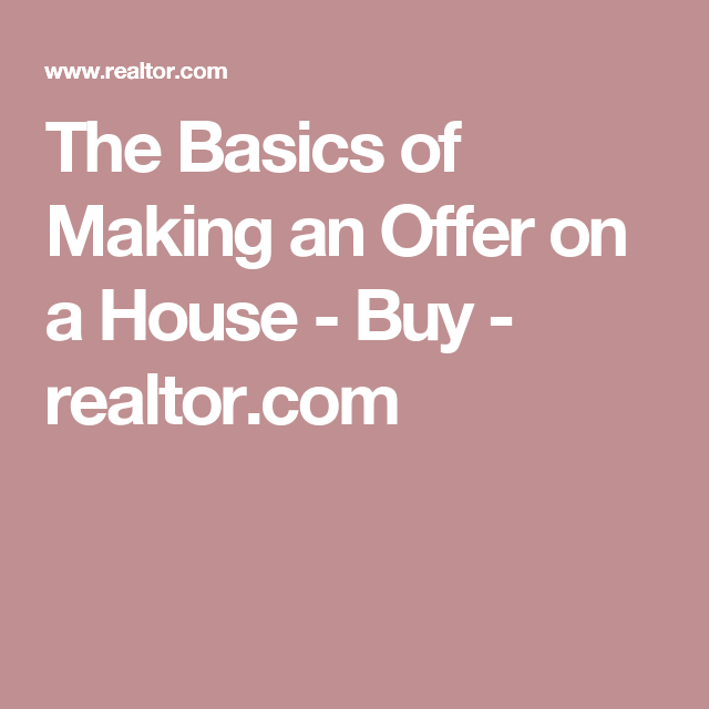 The Basics of Making an Offer on a House - Buy - realtor.com