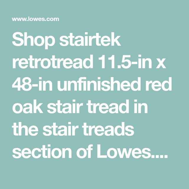 Best Shop Stairtek Retrotread 11 5 In X 48 In Unfinished Red Oak Stair Tread In The Stair Treads 400 x 300