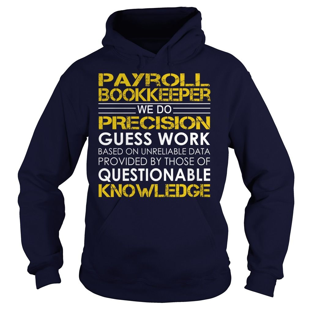 Payroll Bookkeeper We Do Precision Guess Work Knowledge T-Shirts, Hoodies. GET…