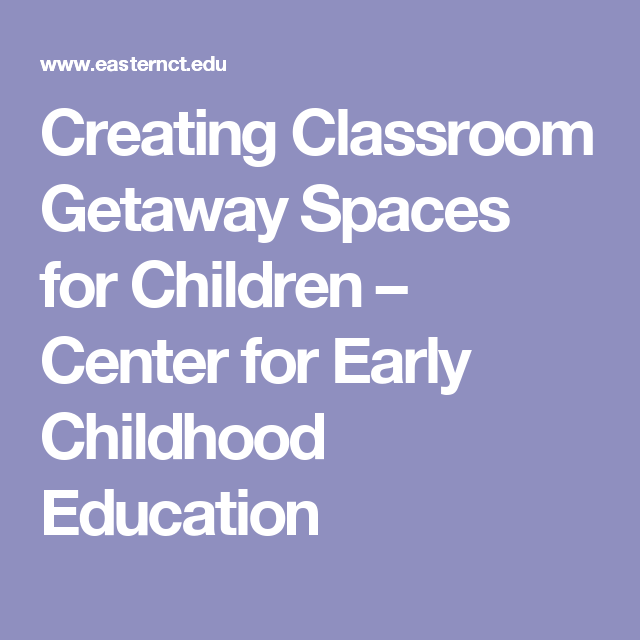 Creating Classroom Getaway Spaces for Children – Center for Early Childhood Education