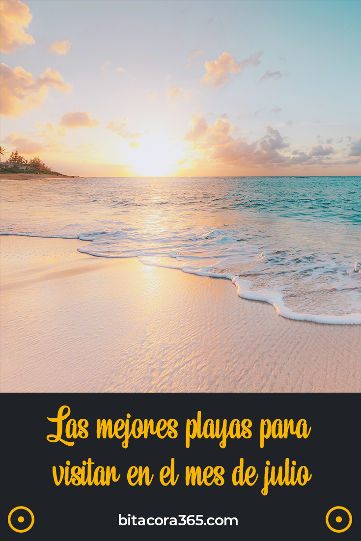 Visita estas 7 playas en Julio, no te arrepentirás