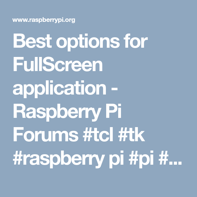 Best options for FullScreen application - Raspberry Pi Forums #tcl