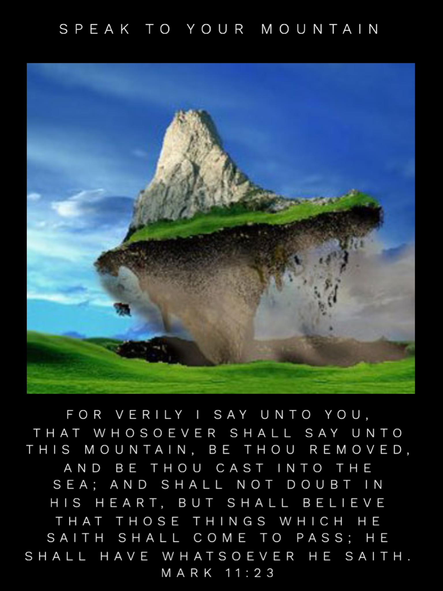 For verily I say unto you, That whosoever shall say unto this mountain, Be thou removed, and be thou cast into …  | Scripture verses, It cast, Christian inspiration