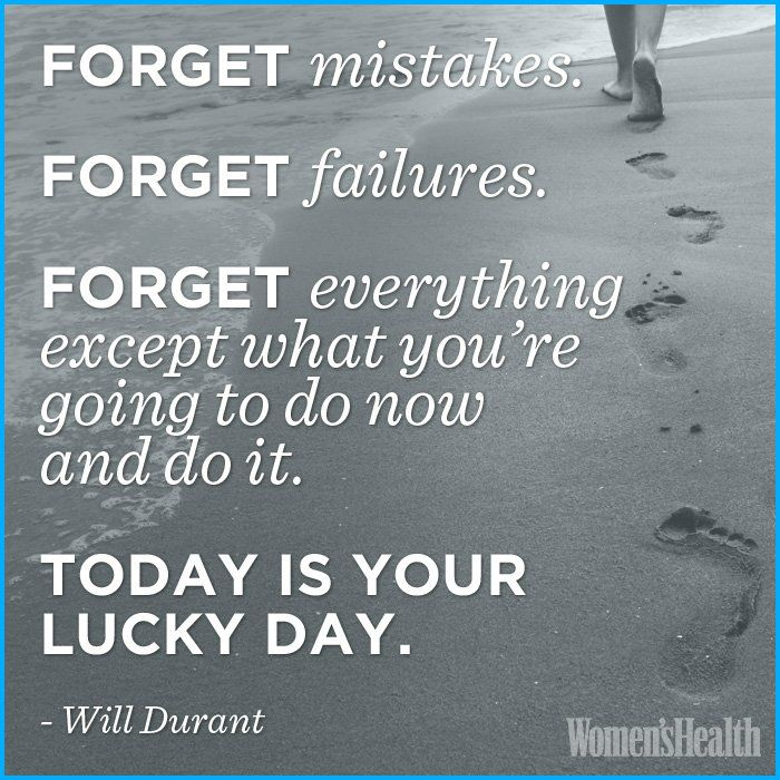 Forget Mistakes Forget Failures Forget Everything Except What
