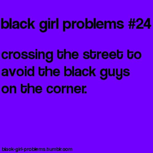 black girl problemsi do this one all the time haha