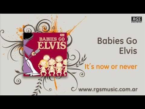 Babies go Elvis - It´s now or never