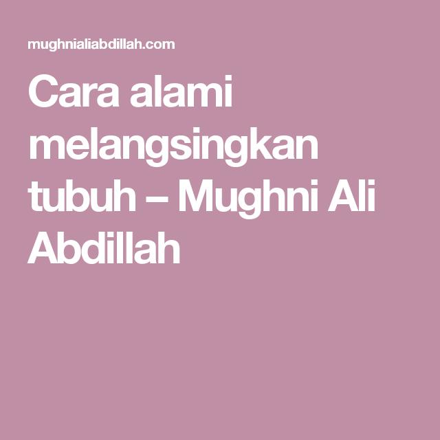 Cara Alami Melangsingkan Tubuh Mughni Ali Abdillah Alam Terali Pembentukan Tubuh