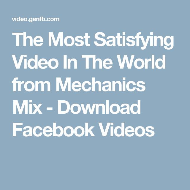 The Most Satisfying Video In The World from Mechanics Mix - Download Facebook Videos