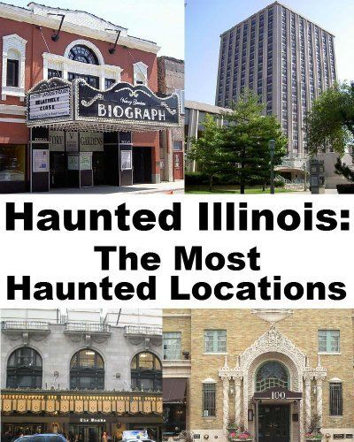 Haunted Illinois: The Most Haunted Locations By Jeffrey