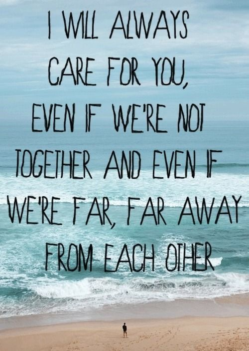 i will always care for you even if we re not together and even if