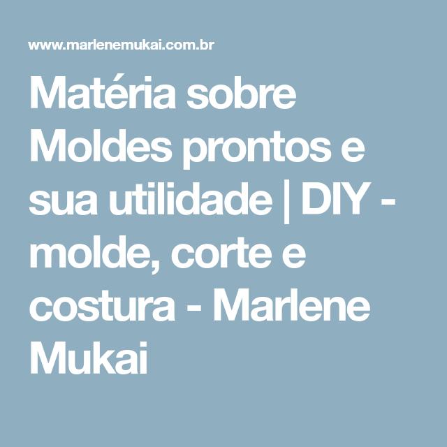 Matéria sobre Moldes prontos e sua utilidade | DIY - molde, corte e costura - Marlene Mukai