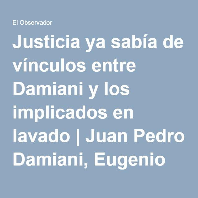 Justicia ya sabía de vínculos entre Damiani y los implicados en lavado | Juan Pedro Damiani, Eugenio Figueredo, FIFA, Conmebol, Panamá Papers