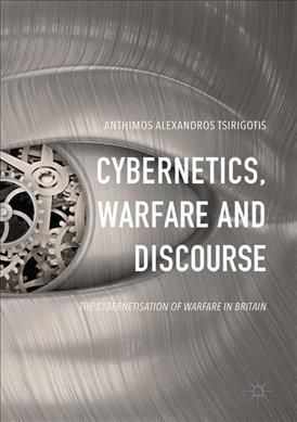 Cybernetics, Warfare and Discourse: The Cybernetisation of Warfare in Britain