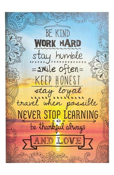 Be Kind Work Hard Stay Humble Smile Often Keep Honest Loyal Travel When Possible Never Stop Learning Thankful Always And Love