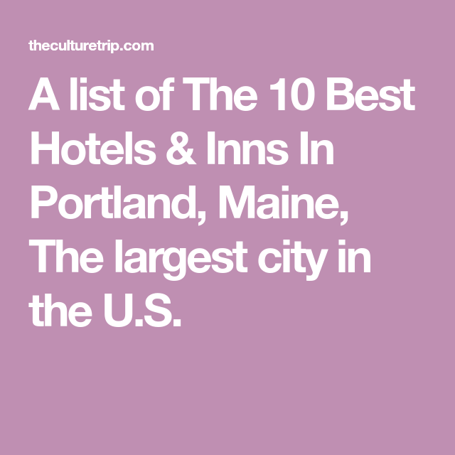 The 10 Best Hotels And Inns In Portland, Maine