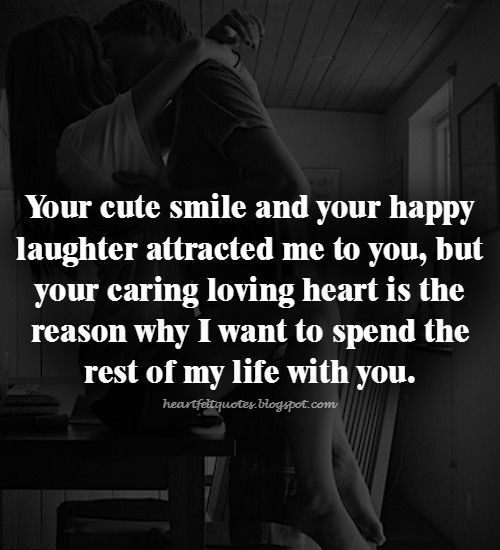 Love I Want To Spend The Rest Of My Life With You Romantic Love Quotes Heartfelt Quotes Love Message For Him
