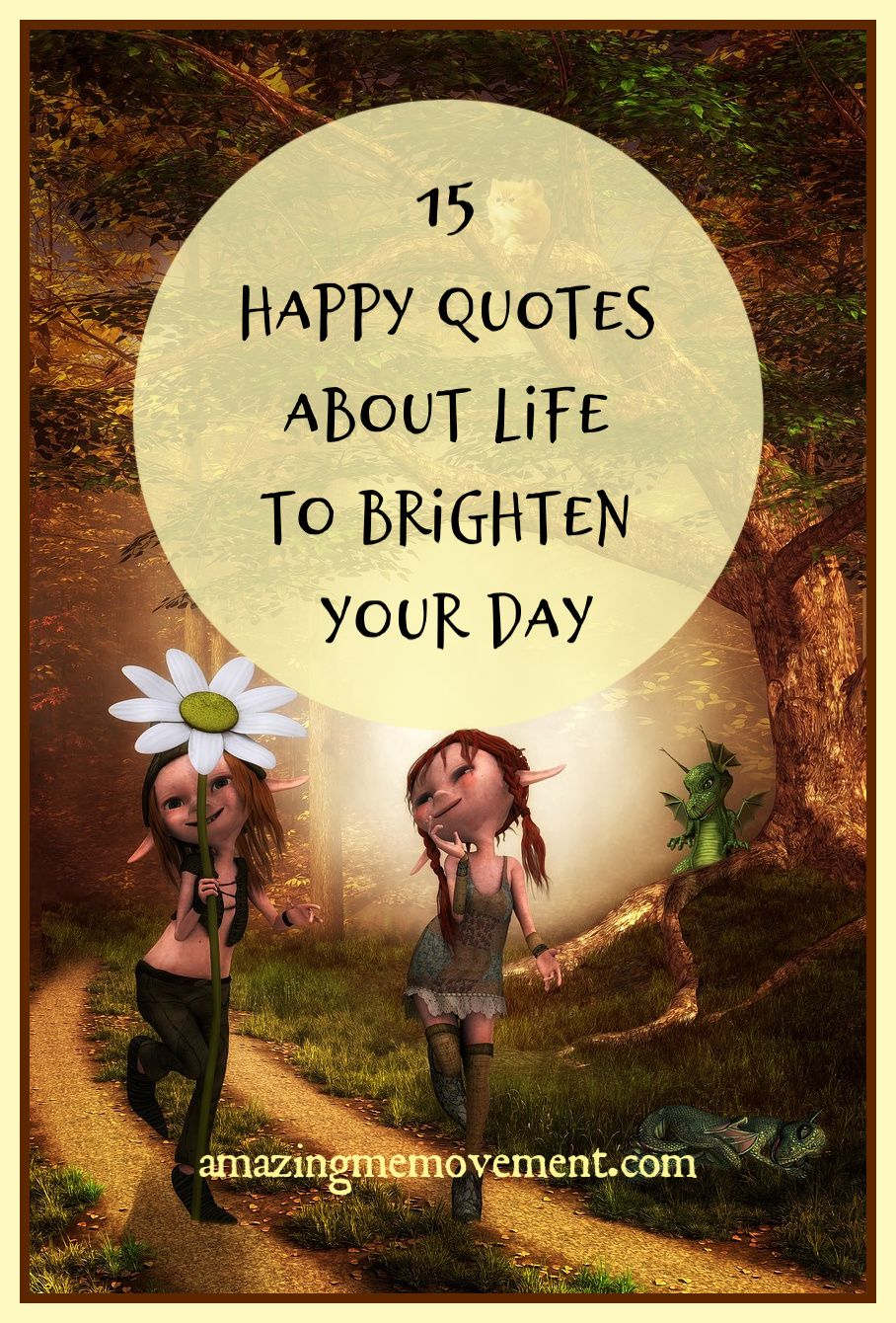 15 Happy Life Quotes That Will Cheer You Up And Brighten Your Day Happy Life Quotes Happy Day Quotes Happy Quotes