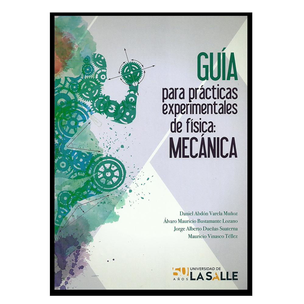Guía para prácticas experimentales de física: Mecánica – Editorial Universidad de La Salle www.librosyeditores.com Editores y distribuidores.