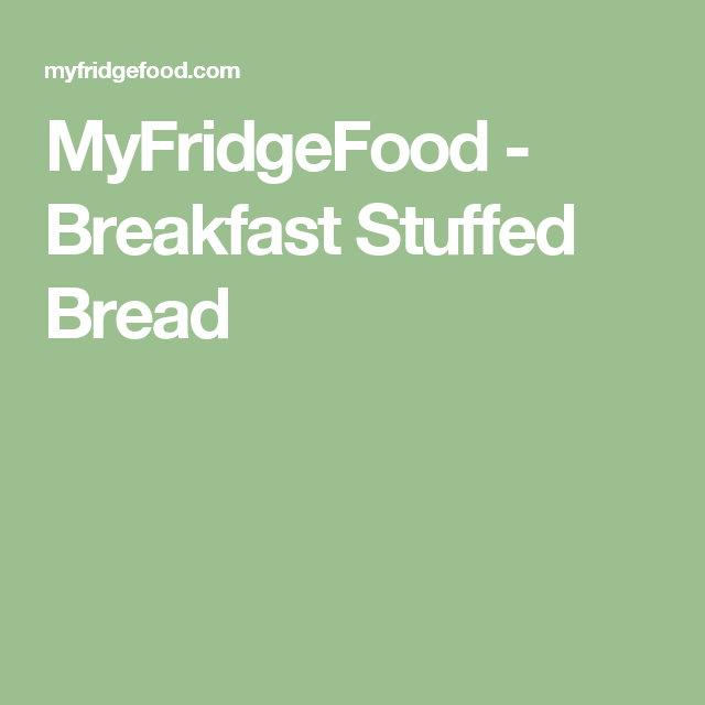 MyFridgeFood - Breakfast Stuffed Bread