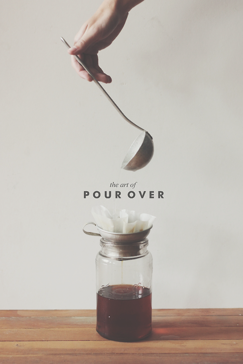 pour over........OH MAN I LOVE POUR OVER COFFEE