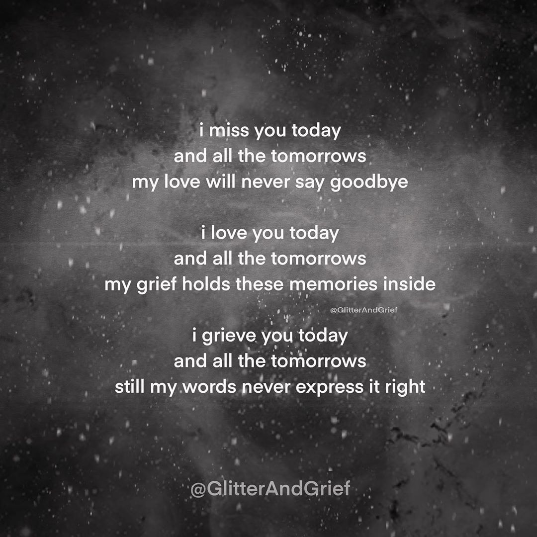 I Miss You Today And All The Tomorrows My Love Will Never Say Goodbye I Love You Today And All The Tomorrows My Grie In 2020 Goodbye My Love Grief Quotes