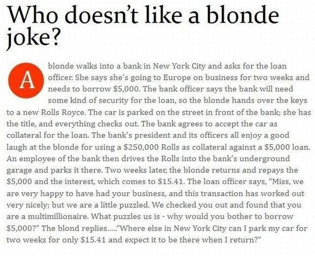 Only blondes can tell dumb blonde jokes. lol