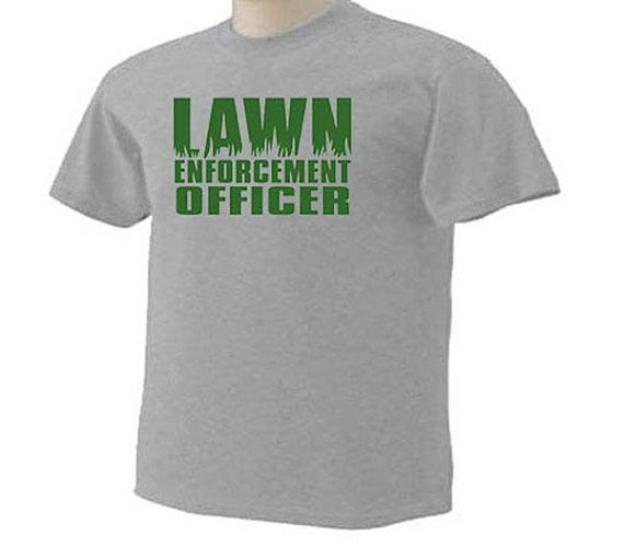 2697ff6c LAWN ENFORCEMENT OFFICER Funny Humor Lawn Care Mowing Occupation T ...