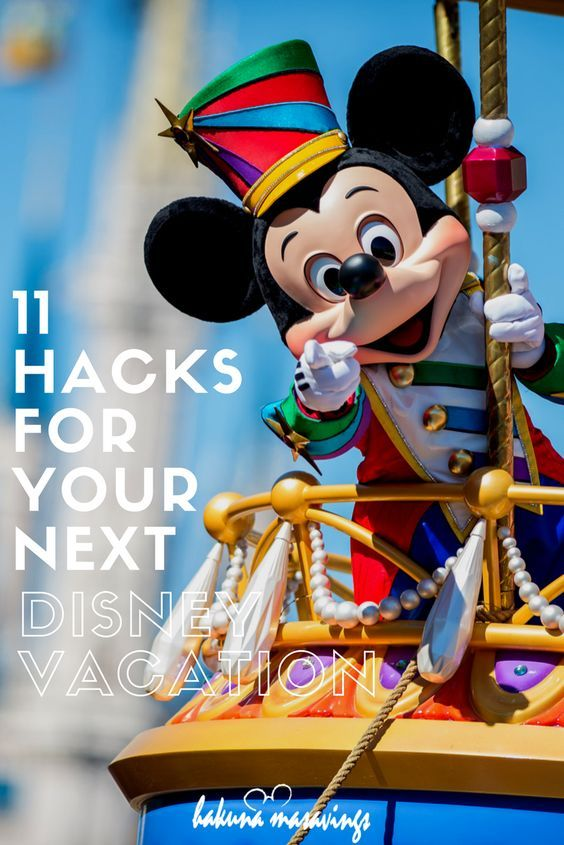 11 Hacks For Your Next Disney Vacation