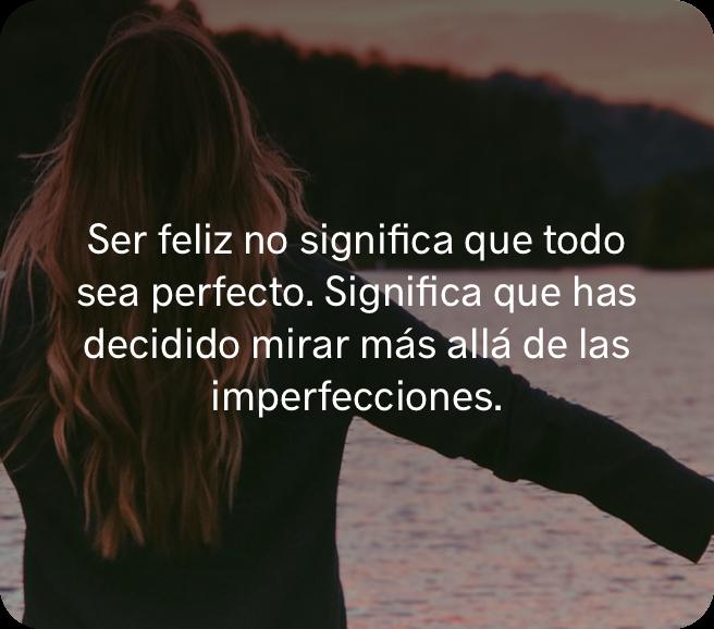Ser Feliz No Significa Que Todo Sea Perfecto Significa Que Has Decidido Mirar Más Allá De Las Imperfecciones Prueba La Me Lockscreen Lockscreen Screenshot