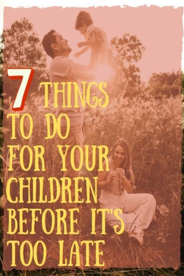The Important Things You MUST Do Before Your Kids Grow Up