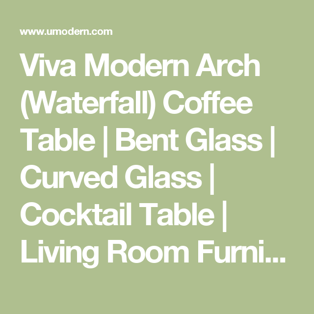 Viva Modern Arch (Waterfall) Coffee Table | Bent Glass | Curved Glass |  Cocktail