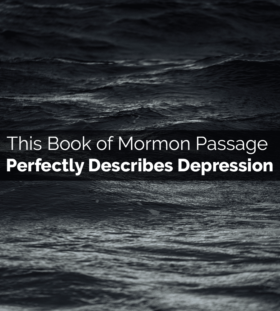 Depression Quotes Books: This Book Of Mormon Passage Perfectly Describes Depression