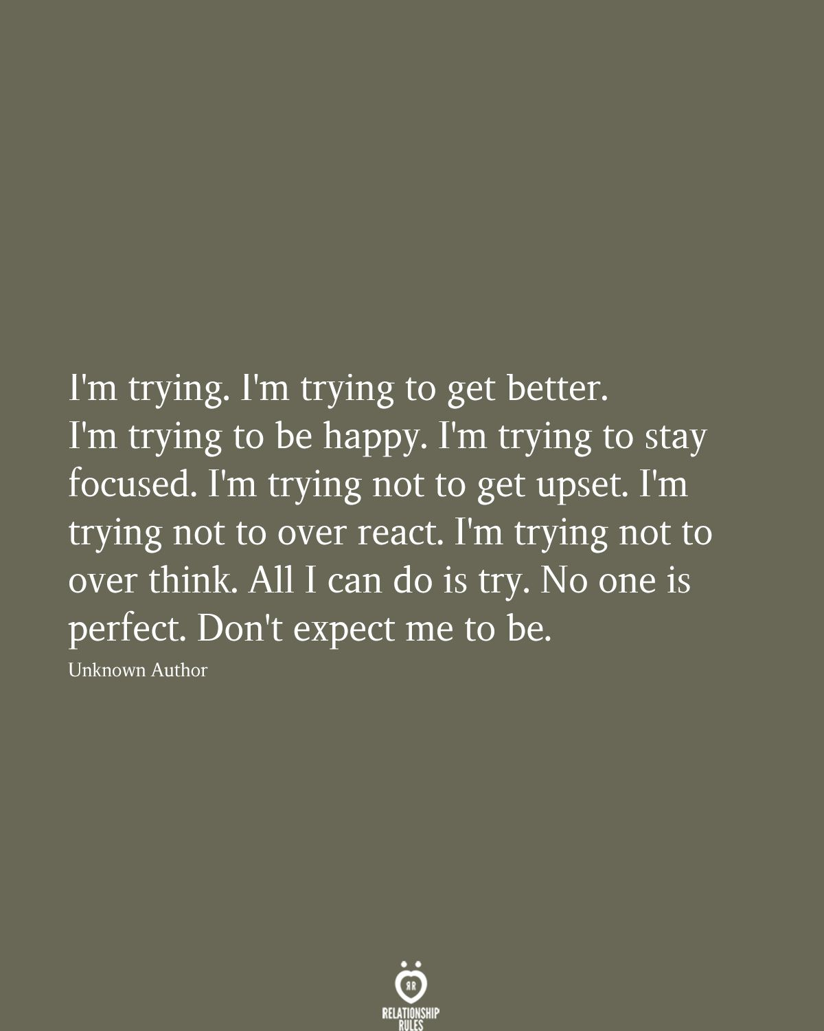 I'm trying. I'm trying to get better