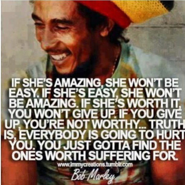 Bob Marley Quote You Just Gotta Find The Ones Worth Suffering