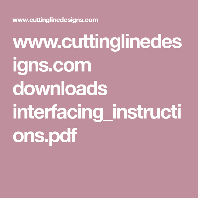 www.cuttinglinedesigns.com downloads interfacing_instructions.pdf
