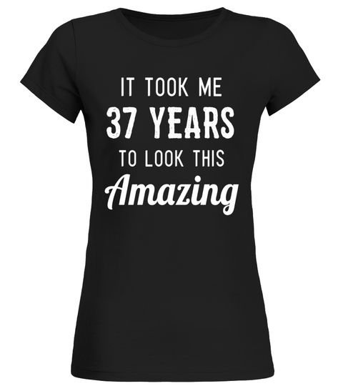 794f2706 Funny 37th Birthday Shirt Party Joke Gag Gift 37 Years Old ...