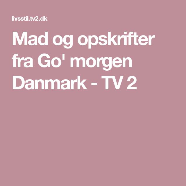 Mad Og Opskrifter Fra Go Morgen Danmark Tv 2 Opskrifter Mad Hurtige Sunde Snacks
