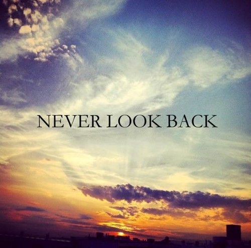 No-Matter-What-Never-Look-Back.jpg (500×493)