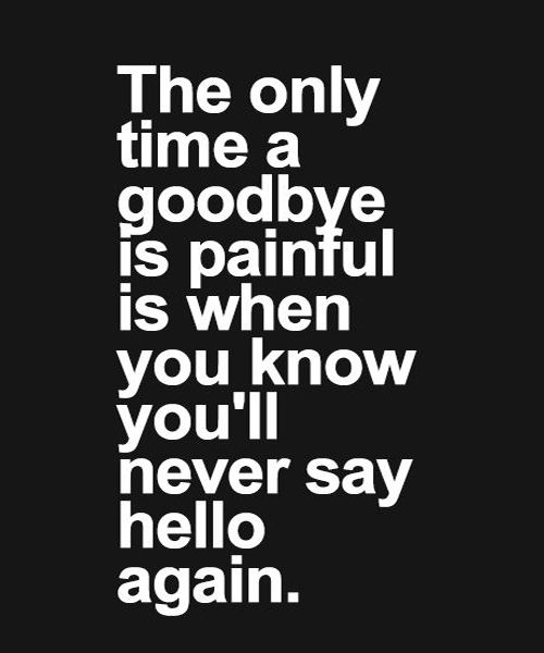 Goodbye Is Painful Love Quote Full Dose Goodbye Quotes Granted Quotes Inspirational Quotes