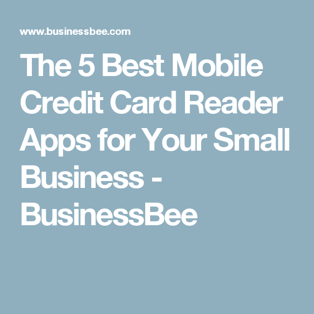 The 5 Best Mobile Credit Card Reader Apps For Your Small Business Businessbee Mobile Credit Card Credit Card Readers Card Reader